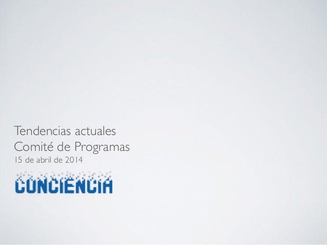 Tendencias actuales! Comité de Programas! 15 de abril de 2014!