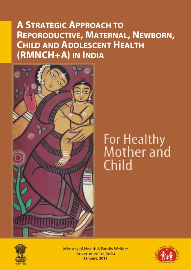 i A Strategic Approach to Reporoductive, Maternal, Newborn, Child and Adolescent Health (RMNCH+A) in India Ministry of Hea...