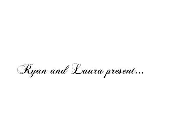 RyanandLaurapresent...
