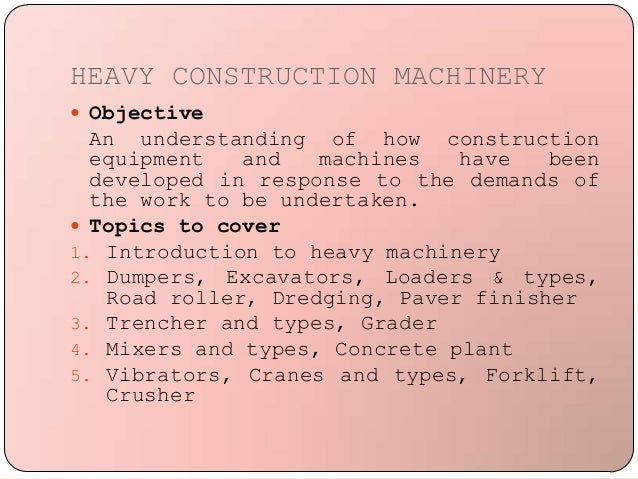 HEAVY CONSTRUCTION MACHINERY  Objective An understanding of how construction equipment and machines have been developed i...