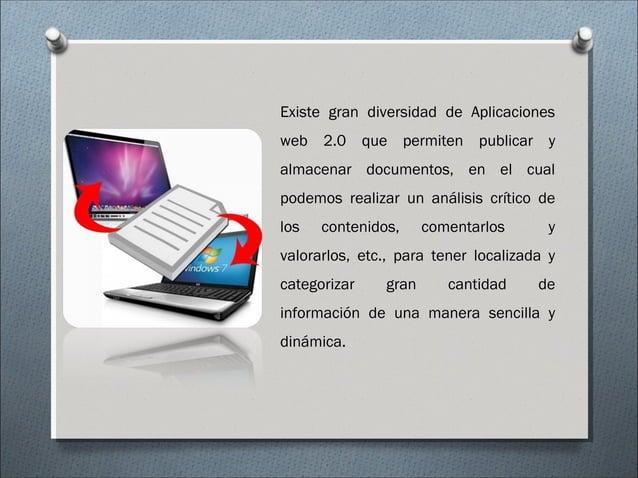 Existe gran diversidad de Aplicaciones web 2.0 que permiten publicar y almacenar documentos, en el cual podemos realizar u...