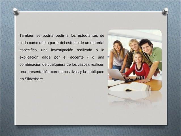 También se podría pedir a los estudiantes de cada curso que a partir del estudio de un material especifico, una investigac...