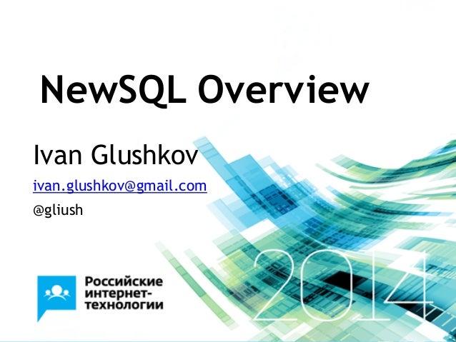 NewSQL Overview Ivan Glushkov ivan.glushkov@gmail.com @gliush