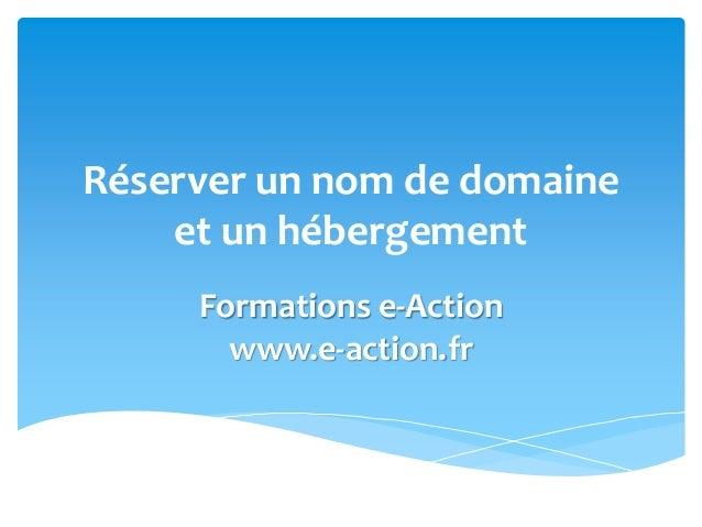 Réserver un nom de domaine et un hébergement Formations e-Action www.e-action.fr