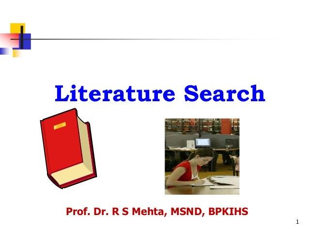 1 Literature Search Prof. Dr. R S Mehta, MSND, BPKIHS