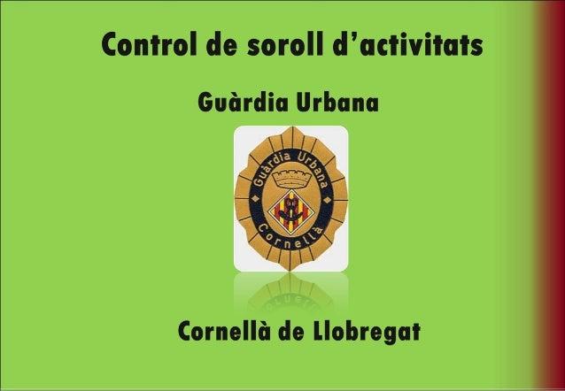 INDEX .. DEPARTAMENTS MUNICIPALS AMB QUI COL·LABOREM .. ACTUACIONS DE LA GUÀRDIA URBANA VERS EL SOROLL .. CONTROL SOROLL D...