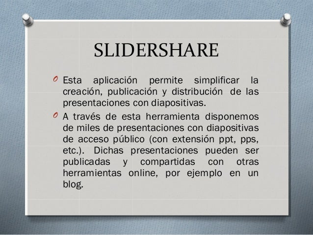 SLIDERSHARE O Esta aplicación permite simplificar la creación, publicación y distribución de las presentaciones con diapo...