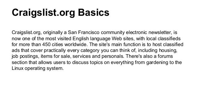 Craigslist.org, originally a San Francisco community electronic newsletter, is now one of the most visited English languag...