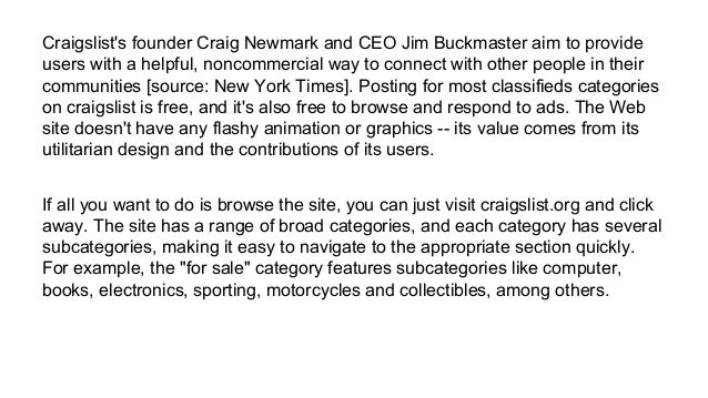 Craigslist's founder Craig Newmark and CEO Jim Buckmaster aim to provide users with a helpful, noncommercial way to connec...