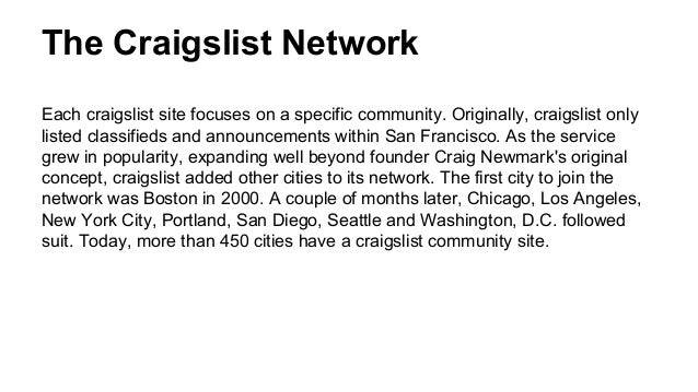 The Craigslist Network Each craigslist site focuses on a specific community. Originally, craigslist only listed classified...