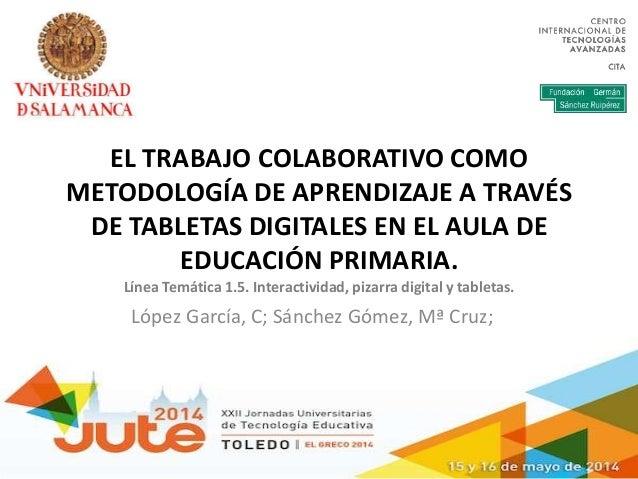EL TRABAJO COLABORATIVO COMO METODOLOGÍA DE APRENDIZAJE A TRAVÉS DE TABLETAS DIGITALES EN EL AULA DE EDUCACIÓN PRIMARIA. L...
