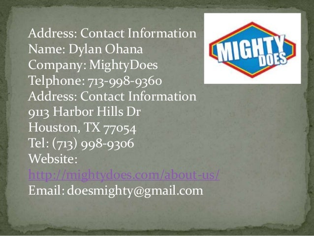 Address: Contact Information Name: Dylan Ohana Company: MightyDoes Telphone: 713-998-9360 Address: Contact Information 911...