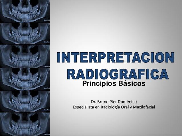 Principios Básicos Dr. Bruno Pier Doménico Especialista en Radiología Oral y Maxilofacial