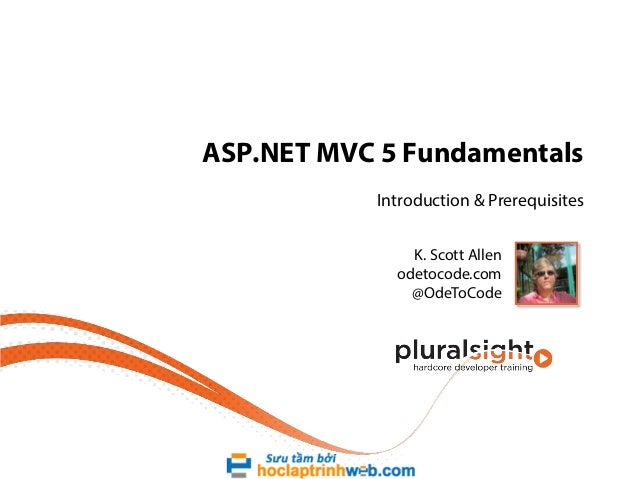 ASP.NET MVC 5 Fundamentals Introduction & Prerequisites K. Scott Allen odetocode.com @OdeToCode