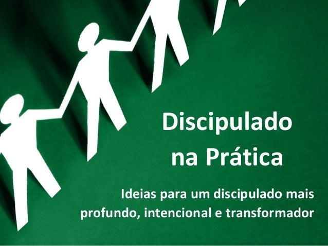 Discipulado na Prática Ideias para um discipulado mais profundo, intencional e transformador