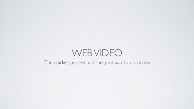 WEBVIDEO The quickest, easiest and cheapest way to dominate.