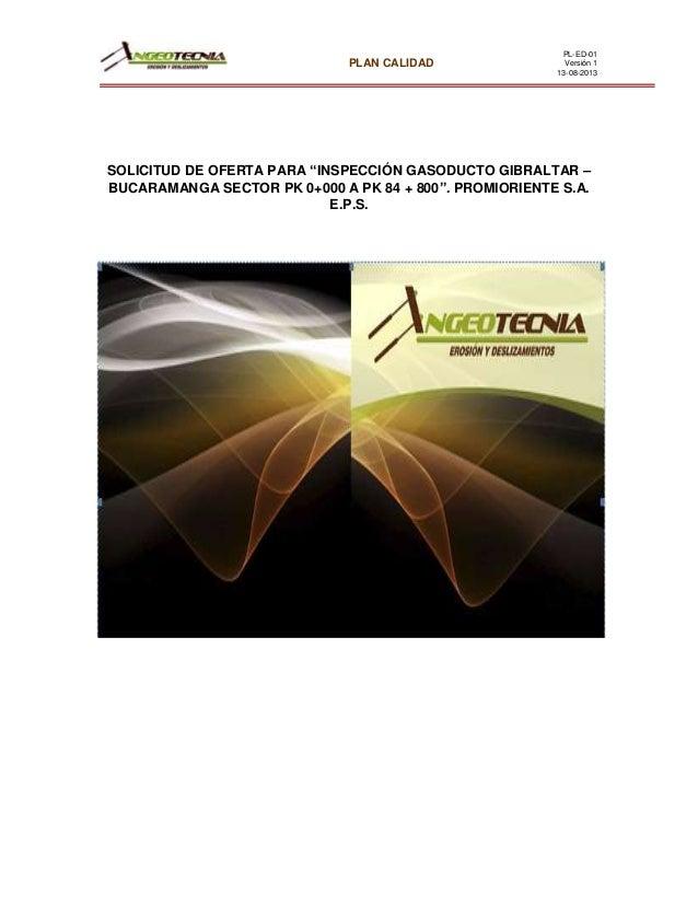 "PLAN CALIDAD PL-ED-01 Versión 1 13-08-2013 SOLICITUD DE OFERTA PARA ""INSPECCIÓN GASODUCTO GIBRALTAR – BUCARAMANGA SECTOR P..."