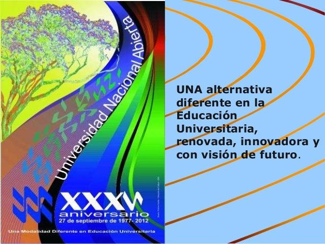 UNA alternativa diferente en la Educación Universitaria, renovada, innovadora y con visión de futuro.