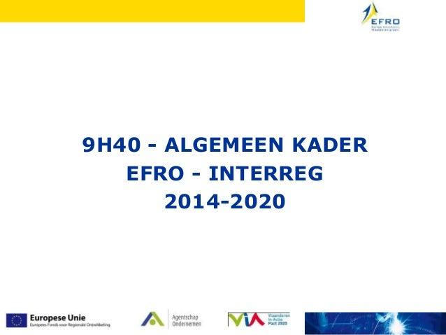 9H40 - ALGEMEEN KADER EFRO - INTERREG 2014-2020