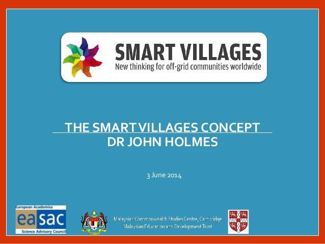3 June 2014 THE SMARTVILLAGES CONCEPT DR JOHN HOLMES
