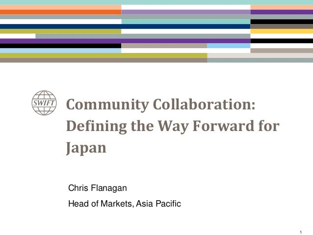 Community Collaboration: Defining the Way Forward for Japan 1 Chris Flanagan Head of Markets, Asia Pacific