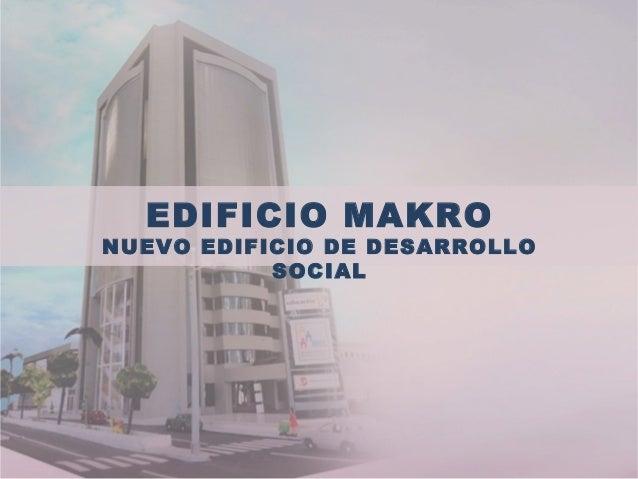 EDIFICIO MAKRO NUEVO EDIFICIO DE DESARROLLO SOCIAL