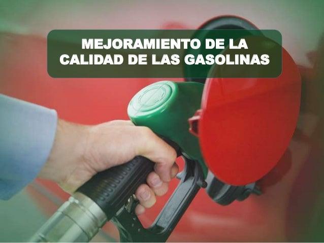 MEJORAMIENTO DE LA CALIDAD DE LAS GASOLINAS
