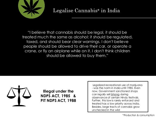 """I believe that cannabis should be legal, it should be treated much the same as alcohol: it should be regulated, taxed, an..."