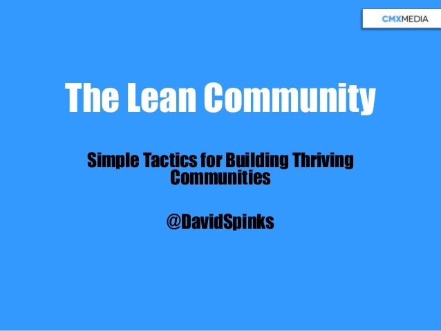 The Lean Community Simple Tactics for Building Thriving Communities @DavidSpinks