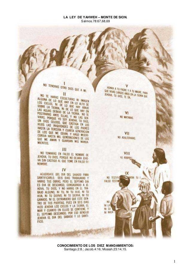 1 LA LEY DE YAHWEH – MONTE DE SION. Salmos.78:67,68,69 CONOCIMIENTO DE LOS DIEZ MANDAMIENTOS: Santiago.2:8.; Jacob.4:16; M...