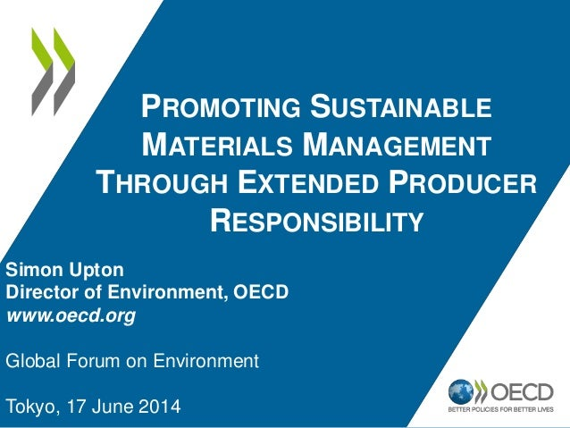 PROMOTING SUSTAINABLE MATERIALS MANAGEMENT THROUGH EXTENDED PRODUCER RESPONSIBILITY Simon Upton Director of Environment, O...