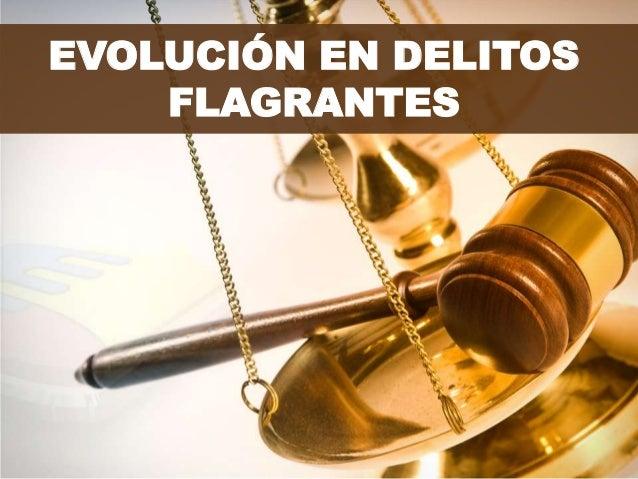 EVOLUCIÓN EN DELITOS FLAGRANTES
