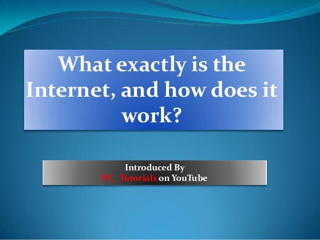 What exactly is the Internet, and how does it work? Introduced By PC_ Tutorials on YouTube