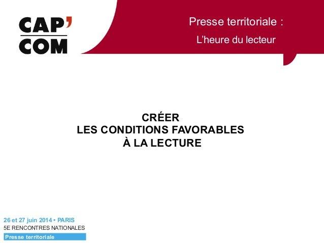 Presse territoriale : L'heure du lecteur 5E RENCONTRES NATIONALES CRÉER LES CONDITIONS FAVORABLES À LA LECTURE