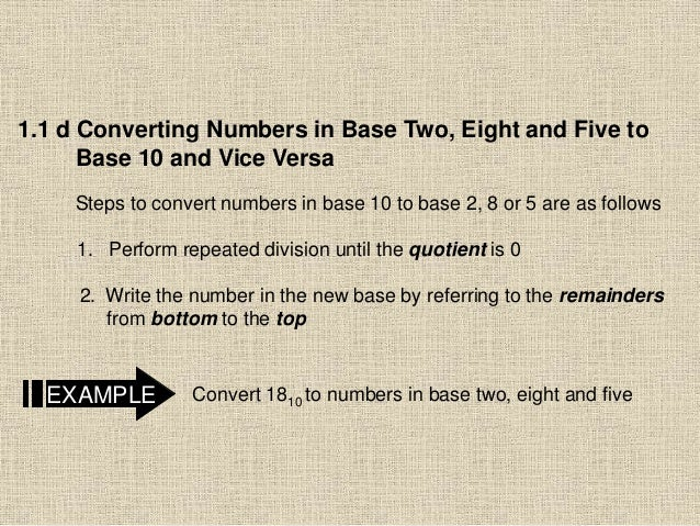 1.1 d Converting Numbers in Base Two, Eight and Five to Base 10 and Vice Versa Steps to convert numbers in base 10 to base...