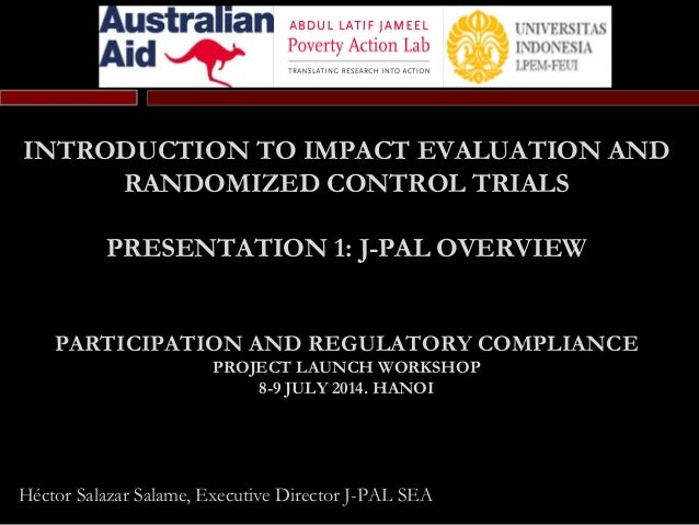 INTRODUCTION TO IMPACT EVALUATION AND RANDOMIZED CONTROL TRIALS PRESENTATION 1: J-PAL OVERVIEW PARTICIPATION AND REGULATOR...