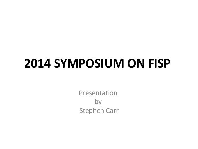 2014 SYMPOSIUM ON FISP Presentation by Stephen Carr