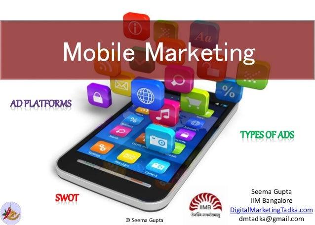 Mobile Marketing Seema Gupta IIM Bangalore DigitalMarketingTadka.com dmtadka@gmail.com© Seema Gupta