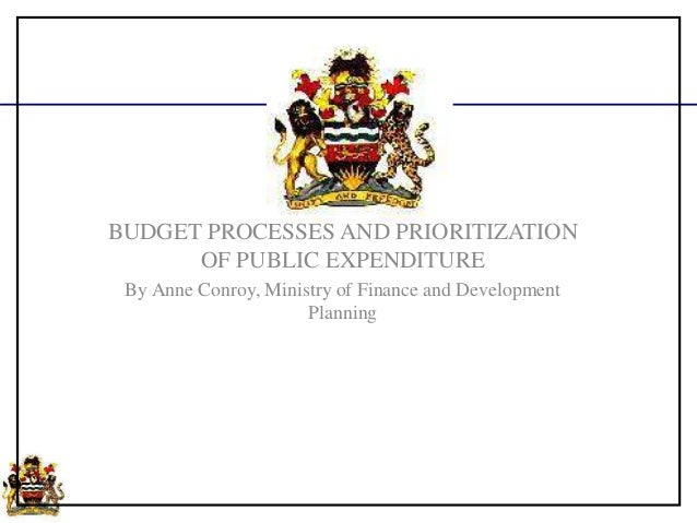 BUDGET PROCESSES AND PRIORITIZATION OF PUBLIC EXPENDITURE By Anne Conroy, Ministry of Finance and Development Planning