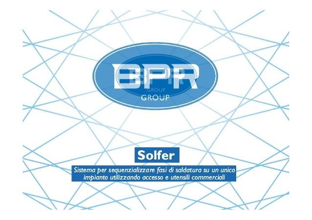 SolferSolfer Sistema per sequenzializzare fasi di saldatura su un unico impianto utilizzando accesso e utensili commercial...
