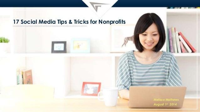 17 Social Media Tips & Tricks for Nonprofits Melissa Mathews August 1st 2014