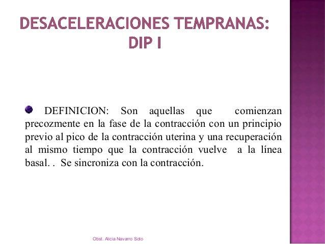  Desaceleraciones repetitivas, uniformes, simétricas  Simultaneo con la contracción uterina, reflejo de la contracción (...