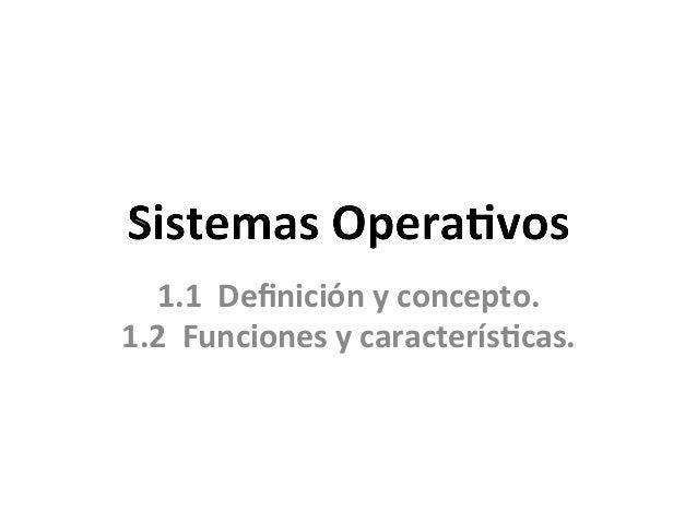 1.1    Definición  y  concepto.     1.2    Funciones  y  caracterís6cas.