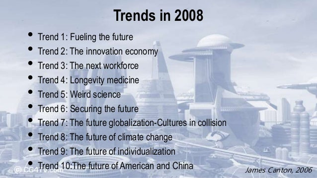 Trends in 2008 • Trend 1: Fueling the future • Trend 2: The innovation economy • Trend 3: The next workforce • Trend 4: Lo...