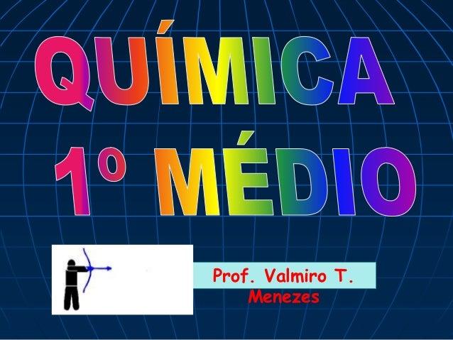Prof. Valmiro T.  Menezes