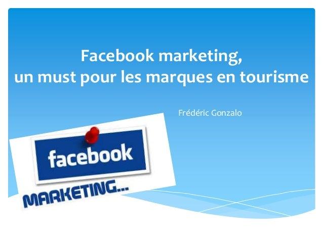 Facebook marketing,  un must pour les marques en tourisme  Frédéric Gonzalo