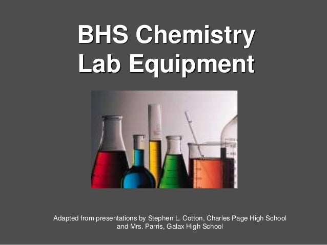 BHS Chemistry  Lab Equipment  Adapted from presentations by Stephen L. Cotton, Charles Page High School  and Mrs. Parris, ...