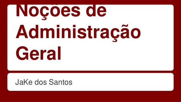 Noções de  Administração  Geral  JaKe dos Santos