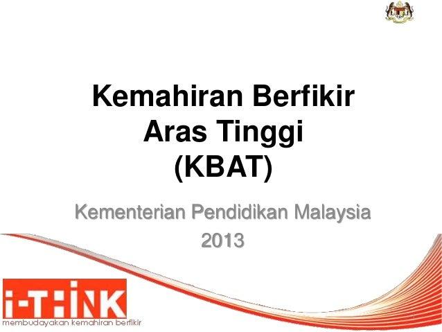 Kemahiran Berfikir  Aras Tinggi  (KBAT)  Kementerian Pendidikan Malaysia  2013  1