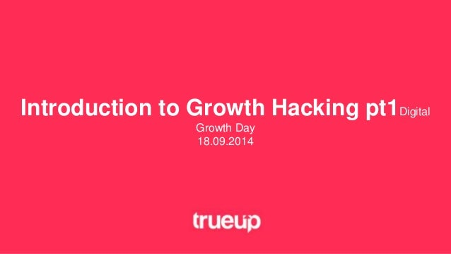 Introduction to Growth Hacking pt1Digital  Growth Day  18.09.2014